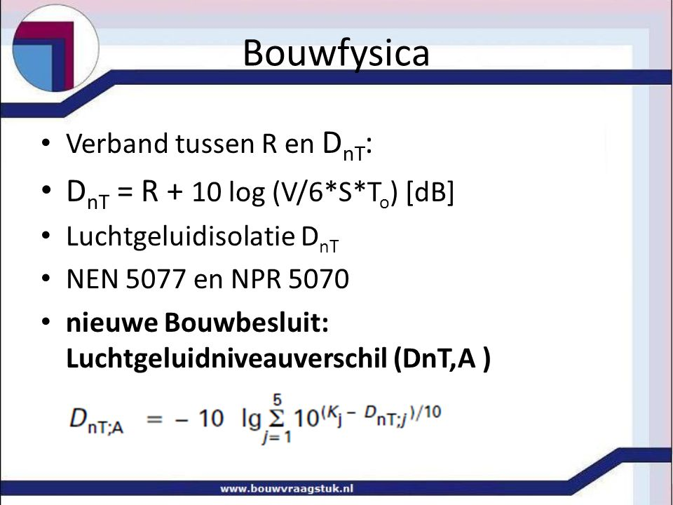 Bouwfysica DnT = R + 10 log (V/6*S*To) [dB] Verband tussen R en DnT: